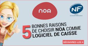 5 bonnes raisons de choisir Noa comme Logiciel de Caisse